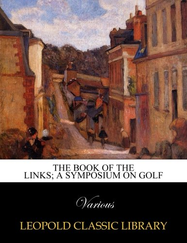 The book of the links; a symposium on golf por Various .