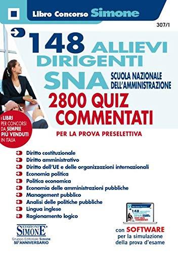 148 allievi dirigenti SNA (Scuola Nazionale dell'Amministrazione). Quiz commentati per la prova preselettiva. Con software per la simulazione della prova d'esame