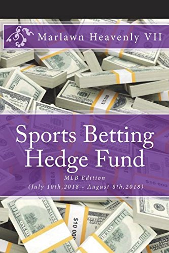 Sports Betting Hedge Fund: MLB Edition (July 10th,2018 - August 8th,2018): Volume 7 por Marlawn Heavenly VII