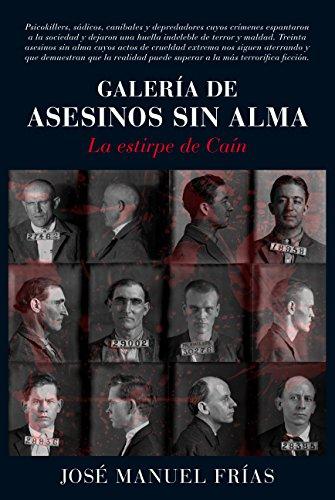 Galería de asesinos sin alma: La estirpe de Caín (Memorias y biografías) por José Manuel Frías Ciruela