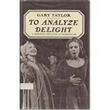 To Analyze Delight: A Hedonist Criticism of Shakespeare by Gary Taylor (1985-12-01)
