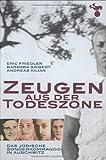 Zeugen aus der Todeszone: Das jüdische Sonderkommando in Auschwitz - Eric Friedler, Barbara Siebert, Andreas Kilian