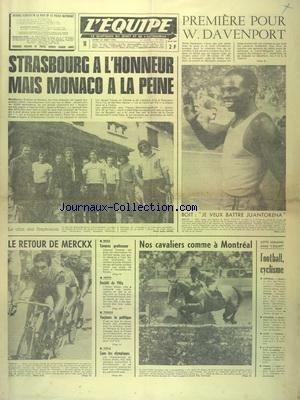 EQUIPE (L') [No 9421] du 23/08/1976 - 1ERE POUR W. DAVENPORT - STRASBOURG A L'HONNEUR MAIS MONACO A LA PEINE - BOIT - JE VEUX BATTRE JUANTORENA - LE RETOUR DE MERCKX - NOS CAVALIERS COMME A MONTREAL - BOXE - TAVAREZ PROFESSEUR - MOTO - DOUBLE DE VILLA