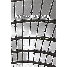 Walter Benjamin – A Philosophical Portrait