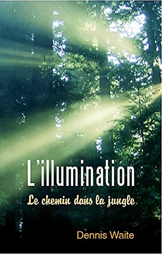 L'illumination : le chemin dans la jungle