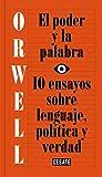 El poder y la palabra: 10 ensayos sobre lenguaje, política y verdad (Ensayo y Pensamiento)