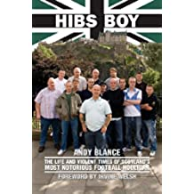 Hibs Boy The Life and Violent Times of Scotland's Most Notorious Football Hooligan (English Edition)