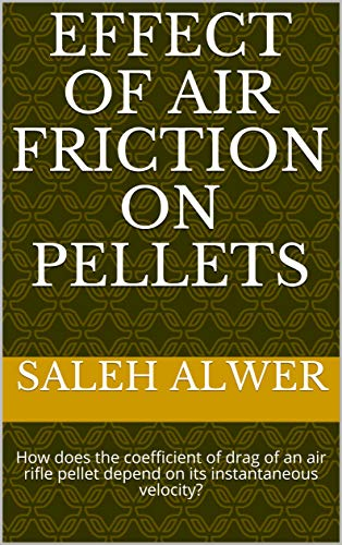 Effect of air friction on pellets: How does the coefficient of drag of an air rifle pellet depend on its instantaneous velocity? (English Edition)