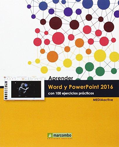 Aprender Word y PowerPoint 2016 con 100 ejercicios prácticos (APRENDER...CON 100 EJERCICIOS PRÁCTICOS) por MEDIAactive