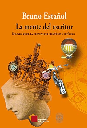 La mente del escritor: Ensayos sobre la creatividad científica y artística por Bruno Estañol