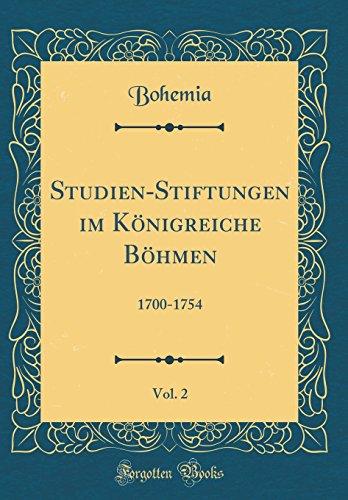 Studien-Stiftungen im Königreiche Böhmen, Vol. 2: 1700-1754 (Classic Reprint)
