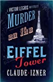Murder on the Eiffel Tower: A Victor Legris Mystery by Claude Izner front cover