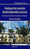 RELACIONES INTERNACIONALES - DERECHO DIPLOMÁTICO Y CONSULAR: Protocolo, Ceremonial, Precedencia y Etiqueta (Spanish Edition)