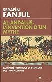 Al-Andalous, l'invention d'un mythe : La réalité historique de l'Espagne des trois cultures
