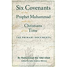 Six Covenants of the Prophet Muhammad with the Christians of His Time: The Primary Documents by Muhammad ibn 'Abd Allah (2015-02-11)