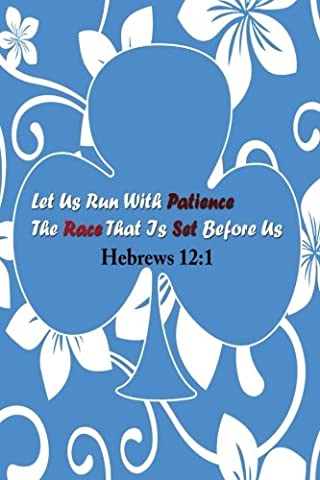 Hebrews 12:1 Let Us Run With Patience The Race That Is Set Before Us: Bible Verse Quote Cover Composition Large Christian Gift Journal Notebook To ... For Men, Women Boys, Girls & Kids, Paperback
