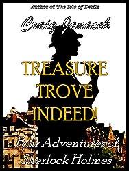 Treasure Trove Indeed!: Four Adventures of Sherlock Holmes (English Edition)
