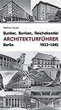 Bunker, Banken, Reichskanzlei - Architekturführer Berlin 1933-1945 - Matthias Donath
