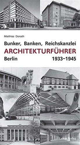 Bunker, Banken, Reichskanzlei - Architekturführer Berlin 1933-1945