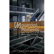 Unguarded Moments Stories of Working Inside the Missouri State Penitentiary by Larry E. Neal, Anita Neal Harrison (2014) Paperback