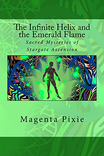 The Infinite Helix and the Emerald Flame: Sacred Mysteries of Stargate Ascension por Magenta Pixie