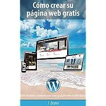Cómo crear su página web gratis: Libro detallado y completo para crear su página web