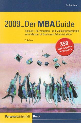 Der MBA-Guide 2009: Teilzeit-, Fernstudien- und Vollzeitprogramme zum Master of Business Administration