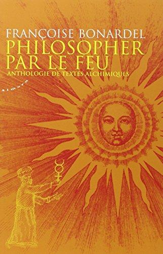 Philosopher par le feu : Anthologie de textes alchimiques