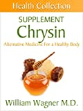 The Chrysin Supplement: Alternative Medicine for a Healthy Body (Health Collection) (English Edition)