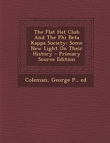 The Flat Hat Club and the Phi Beta Kappa Society; Some New Light on Their History - Primary Source Edition (Flat Hat Club)