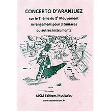 Concerto Aranjuez pour 3 Guitares arrangement sur le thème du 2 ème mouvement: musique d'ensemble trio pour 3 guitares ou autres instruments (French Edition)