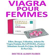 VIAGRA POUR FEMME: Effets, dosages, utilisation, achetez du Viagra feminin, Du LOVEGRA,  d'autres stimulants sexuels en ligne, de qualite et pas cher.  (French Edition)