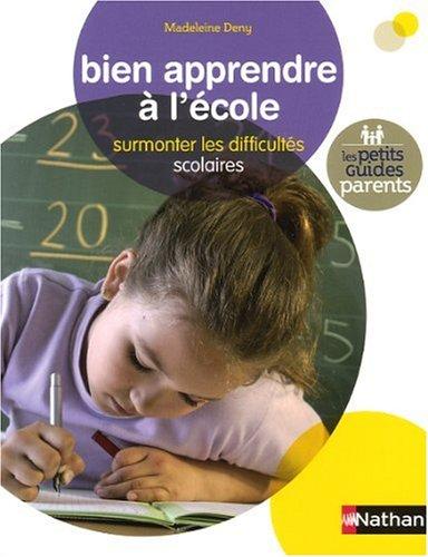 Bien apprendre à l'école : Surmonter les difficultés scolaires par Madeleine Deny