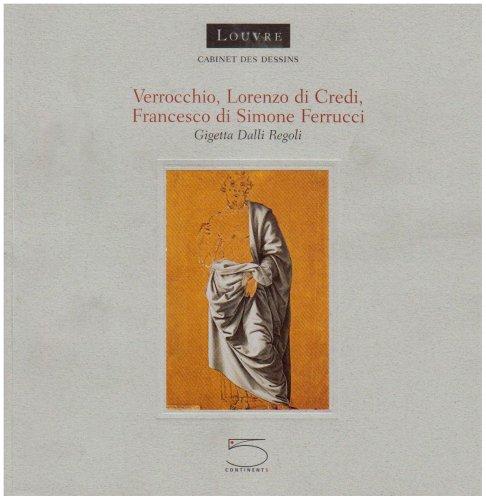 Verrocchio, Lorenzo di Credi, Francesco di Simone Ferrucci par Gigetta Dalli Regoli