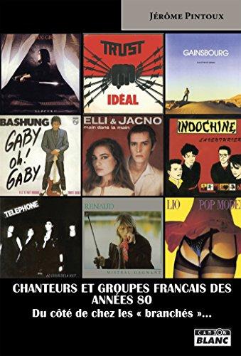 Chanteurs et groupes français des années 80 Du côté de chez les « branchés »…