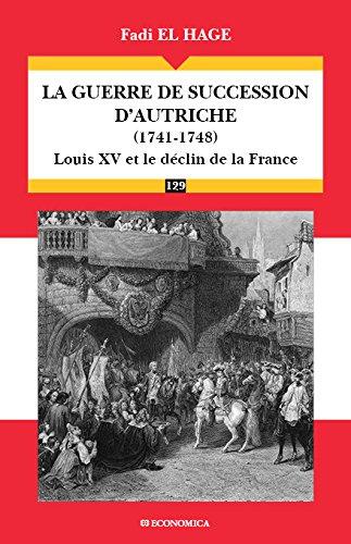 La guerre de succession d'Autriche (1740-1748) : Le déclin de la puissance française par Fadi El Hage