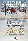 Histoires de femmes, tome 4: Agnès une femme d'action par Tremblay-d`Essiambre