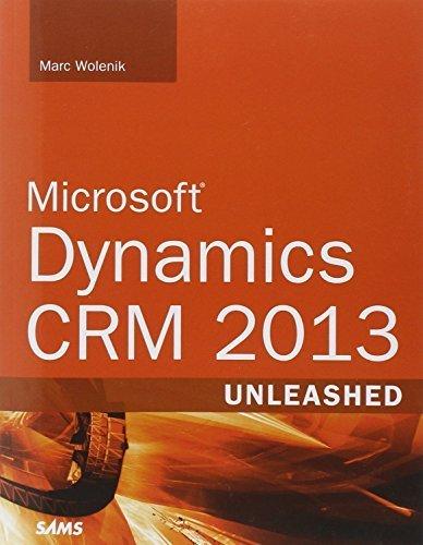 Microsoft Dynamics CRM 2013 Unleashed by Marc Wolenik (2014-05-09) (Microsoft Dynamics 2014)