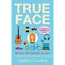 [(True Face : Be Real. Be Fearless. Be You!)] [By (author) Siobhan Curham] published on (April, 2015)