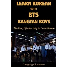 Learn Korean with BTS (Bangtan Boys): The Fun Effective Way to Learn Korean (Learn Korean With K-pop, Band 4)