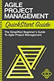 Agile Project Management: QuickStart Guide - The Simplified Beginners Guide To Agile Project Management (Agile Project Management, Agile Software Development, ... Agile Development, Scrum) (English Edition)