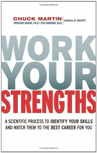 Work Your Strengths: A Scientific Process to Identify Your Skills and Match Them to the Best Career for You by Chuck Martin (2010-06-02)