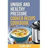 Unique and healthy pressure cooker recipe cookbook.: Healthy recipes for instant pot and pressure cooker. (English Edition)