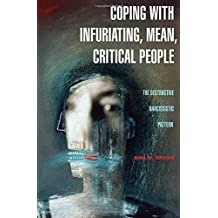 Coping with Infuriating, Mean, Critical People: The Destructive Narcissistic Pattern by Nina W. Brown (2006-10-30)