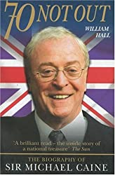 70 Not Out: The Authorised Biography of Michael Caine
