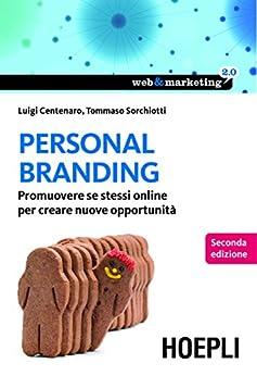 Personal Branding: Promuovere se stessi online per creare nuove opportunità (Web & marketing 2.0) di [Centenaro, Luigi, Sorchiotti, Tommaso]