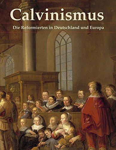 Calvinismus: Die Reformierten in Deutschland und Europa