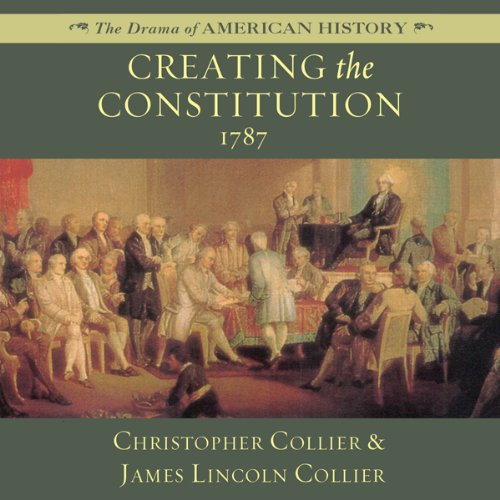 Creating the Constitution: 1787  Audiolibri