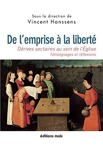 De l'emprise à la liberté: Dérives sectaires au sein de l'Eglise : témoignages et réflexions (MOLS) por Vincent Hanssens