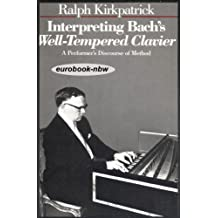 Interpreting Bach's Well-Tempered Clavier: A Performer`s Discourse of Method by Ralph Kirkpatrick (1984-09-10)